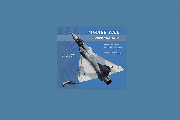 MIRAGE 2000 UNDER THE SKIN: The Most Comprehensive Photo Manual for the Worlds Famous Delta Fighter