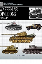 Waffen-SS Divisions 1939 - 45 - The Essential Vehicle Identification Guide